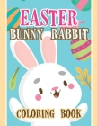 Easter Bunny Rabbit Coloring Book: Fun and Easy Happy Easter Coloring Pages for Kids, Easter Coloring Book, Easter Bunny Rabbit Coloring Book Cover Image