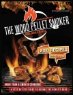 The Wood Pellet Smoker and Grill Bible: More Than A Smoker Cookbook. A Step By Step Guide To Become The New Pit Boss Cover Image