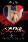 Courage to Cure Codependency: The Powerful Step by Step Proven Guide to Instantly Improve Self-Esteem, Overcome Jealousy and Learn the Art of Detach Cover Image