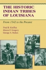 The Historic Indian Tribes of Louisiana: From 1542 to the Present Louisiana Cover Image