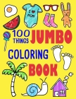100 Things Jumbo Coloring Book: Jumbo Coloring Books For Toddlers ages 1-3, 2-4 Great Gift Idea for Preschool Boys & Girls With Lots Of Adorable Image Cover Image