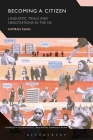 Becoming a Citizen: Linguistic Trials and Negotiations in the UK (Advances in Sociolinguistics) Cover Image