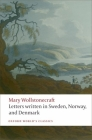 Letters Written in Sweden, Norway, and Denmark (Oxford World's Classics) Cover Image