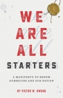 We Are All Starters: A Manifesto to Renew Ourselves and Our Nation Cover Image