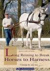 Long Reining to Break Horses to Harness: Training the Safe Way Cover Image