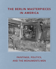 The Berlin Masterpieces in America: Paintings, Politics and the Monuments Men Cover Image
