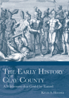 The Early History of Clay County: A Wilderness That Could Be Tamed Cover Image
