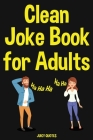 Clean Joke Book for Adults: Funny Clean Jokes and Puns for Grown Ups Cover Image