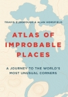 Atlas of Improbable Places: A Journey to the World's Most Unusual Corners Cover Image
