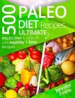 500 Paleo Diet Recipes: Ultimate Paleo Diet Cookbook with Healthy & Easy Recipes Cover Image