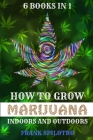How to Grow Marijuana Indoors and Outdoors: 6 Books in 1 Cover Image