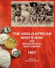 The Anglo-African Who's Who and Biographical Sketchbook, 1907 Cover Image