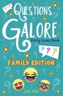 Questions Galore Party Game Book: Family Edition: An Entertaining Question Game with over 400 Funny Choices, Silly Challenges and Hilarious Ice Breake Cover Image