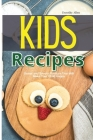 Kids Recipes: Sweet and Savory Flavours That Will Make Your Child Happy Cover Image