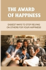 The Award Of Happiness: Easiest Ways To Stop Relying On Others For Your Happiness: Price Of Happiness Cover Image