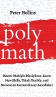Polymath: Master Multiple Disciplines, Learn New Skills, Think Flexibly, and Become an Extraordinary Autodidact Cover Image