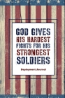 God Gives His Hardest Fights For His Strongest Soldiers, Deployment Journal: Deployment Journal: Soldier Military Pages, For Writing, With Prompts, De Cover Image