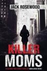 Killer Moms: 16 Bizarre True Crime Stories of Murderous Moms Cover Image