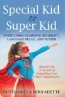 Special Kid to Super Kid: Overcoming Learning Disability, Language Delay, and Autism Cover Image