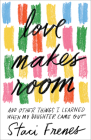 Love Makes Room: And Other Things I Learned When My Daughter Came Out Cover Image