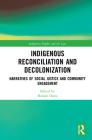 Indigenous Reconciliation and Decolonization: Narratives of Social Justice and Community Engagement (Indigenous Peoples and the Law) Cover Image