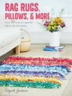 Rag Rugs, Pillows, and More: Over 30 Ways to Upcycle Fabric for the Home Cover Image