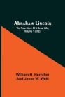 Abraham Lincoln; The True Story Of A Great Life; Volume 1 (Of 2) Cover Image