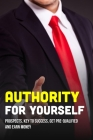 Authority For Yourself: Prospects, Key To Success, Get Pre-Qualified And Earn Money: How To Become An Authority On A Subject Cover Image