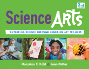 Science Arts: Exploring Science Through Hands-On Art Projects (Bright Ideas for Learning) Cover Image