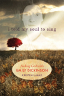 I Told My Soul to Sing: Finding God with Emily Dickinson Cover Image