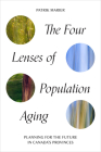 The Four Lenses of Population Aging: Planning for the Future in Canada's Provinces Cover Image