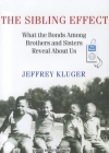 The Sibling Effect: What the Bonds Among Brothers and Sisters Reveal about Us Cover Image