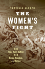 The Women's Fight: The Civil War's Battles for Home, Freedom, and Nation (Littlefield History of the Civil War Era) Cover Image