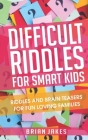 Difficult Riddles For Smart Kids: Riddles and Brain teasers for fun loving families Cover Image