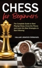 Chess for Beginners: The Complete Guide to Start Playing Chess, Know the Pieces and Learn the Best Strategies to Start Winning Cover Image