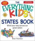 The Everything Kids' States Book: Wind Your Way Across Our Great Nation (Everything® Kids) Cover Image