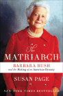 The Matriarch: Barbara Bush and the Making of an American Dynasty Cover Image