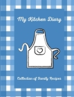 My Kitchen Diary: Create your own cookbook with your favorite family recipes Cover Image