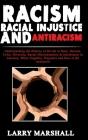 Racism, Racial Injustice and Antiracism: Understanding the History of Divide in Race, Racism, Color, Diversity, Racial Discrimination & Intolerance in Cover Image