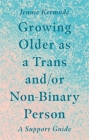 Growing Older as a Trans And/Or Non-Binary Person: A Support Guide Cover Image