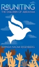 Reuniting the Children of Abraham: The Sacred Story that Calls Jews, Christians and Muslims to Peace Cover Image