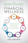 The Seven Phases of Financial Wellness: A Simplified Personal Finance System That Will Transform How You View Money Cover Image