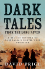 Dark Tales from the Long River: A Bloody History of Australia's North-west Frontier Cover Image