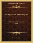 The Apple-Tree Tent Caterpillar: Malacasoma Americana Fab. (1908) Cover Image
