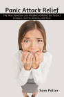 Panic Attack Relief: The New Solution and Wisdom of Relief for Perfect Conduct, End to Anxiety and Fear Cover Image