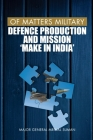 Of Matters Military: Defence Production and Mission Make in India Cover Image