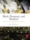 Black, Pregnant, and Shamed: Mrs. America Virtuous Woman Pregnancy and NICU experiences Cover Image