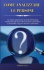 Come Analizzare le Persone: La Guida Completa delle Tecniche di Psicologia Comportamentale per Decifrare le Micro-espressioni e le Personalità, Le Cover Image