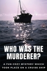 Who Was The Murderer? A Fun Cozy Mystery Which Took Place On A Cruise Ship: Mystery Romance Books For Teens Cover Image