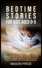 Bedtime Stories for Kids Aged 0-5: A Collection of Short Stories to Make Kids Fall Asleep Quickly, Enjoy a Good Night's Sleep and Pleasant Dreams Cover Image